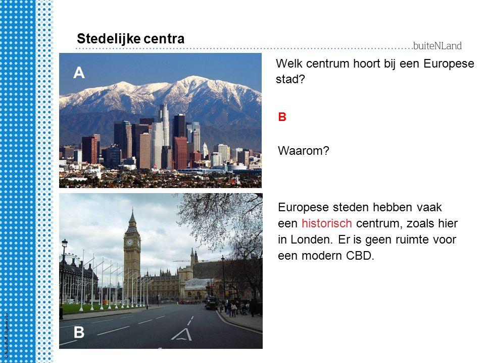 Stedelijke centra Welk centrum hoort bij een Europese stad A. B. Waarom