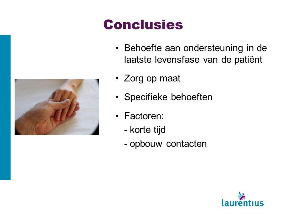 Conclusies Behoefte aan ondersteuning in de laatste levensfase van de patiënt. Zorg op maat. Specifieke behoeften.