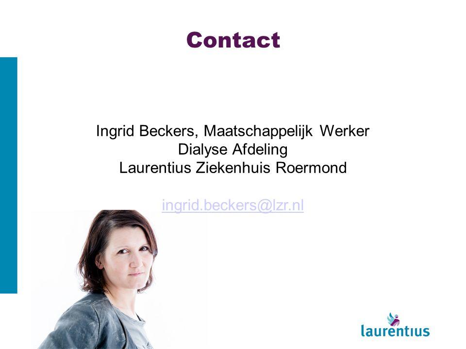 Contact Ingrid Beckers, Maatschappelijk Werker Dialyse Afdeling Laurentius Ziekenhuis Roermond ingrid.beckers@lzr.nl.