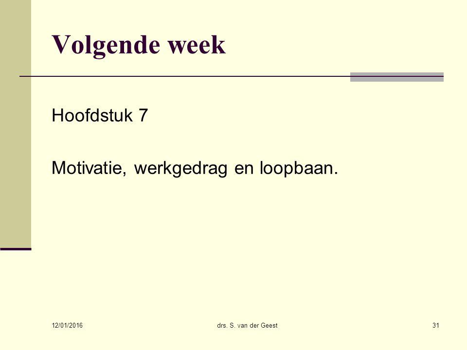 Volgende week Hoofdstuk 7 Motivatie, werkgedrag en loopbaan.