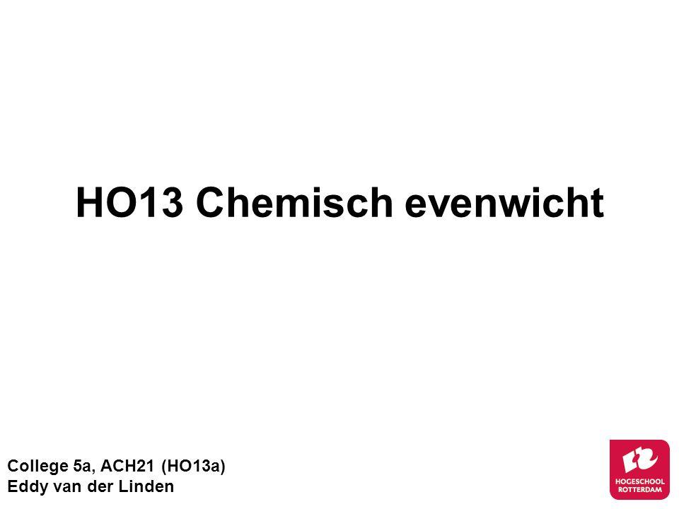 HO13 Chemisch evenwicht College 5a, ACH21 (HO13a) Eddy van der Linden