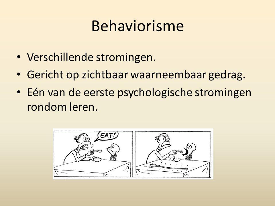 Behaviorisme Verschillende stromingen.