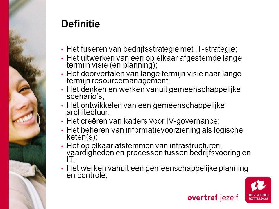 Definitie Het fuseren van bedrijfsstrategie met IT-strategie;
