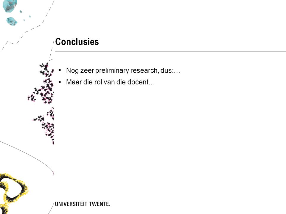 Conclusies Nog zeer preliminary research, dus:…