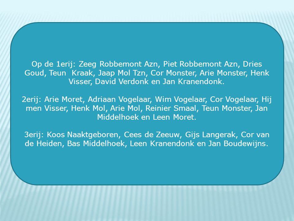 Op de 1erij: Zeeg Robbemont Azn, Piet Robbemont Azn, Dries Goud, Teun Kraak, Jaap Mol Tzn, Cor Monster, Arie Monster, Henk Visser, David Verdonk en Jan Kranendonk.