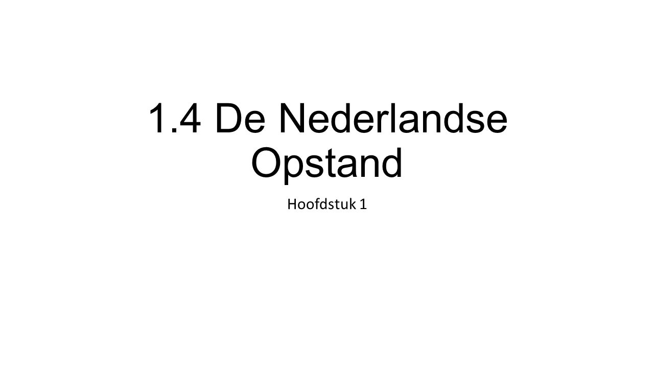 1.4 De Nederlandse Opstand