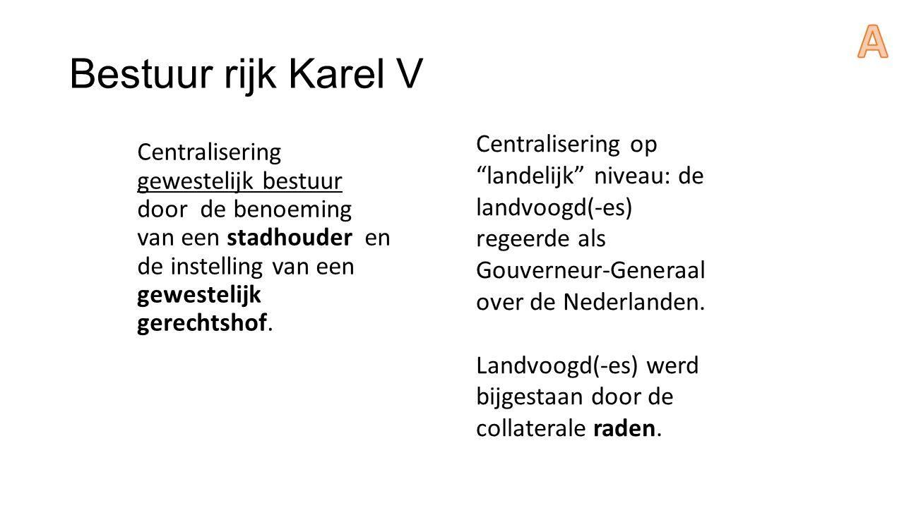 A Bestuur rijk Karel V. Centralisering op landelijk niveau: de landvoogd(-es) regeerde als Gouverneur-Generaal over de Nederlanden.