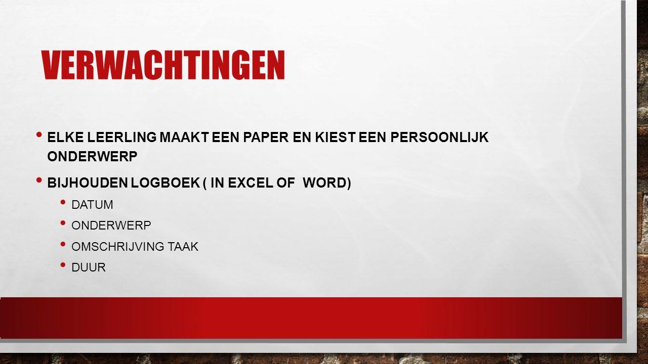 Verwachtingen Elke leerling maakt een PAPER en kiest een persoonlijk onderwerp. Bijhouden logboek ( in excel of word)