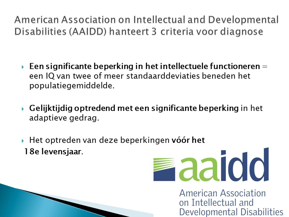 American Association on Intellectual and Developmental Disabilities (AAIDD) hanteert 3 criteria voor diagnose