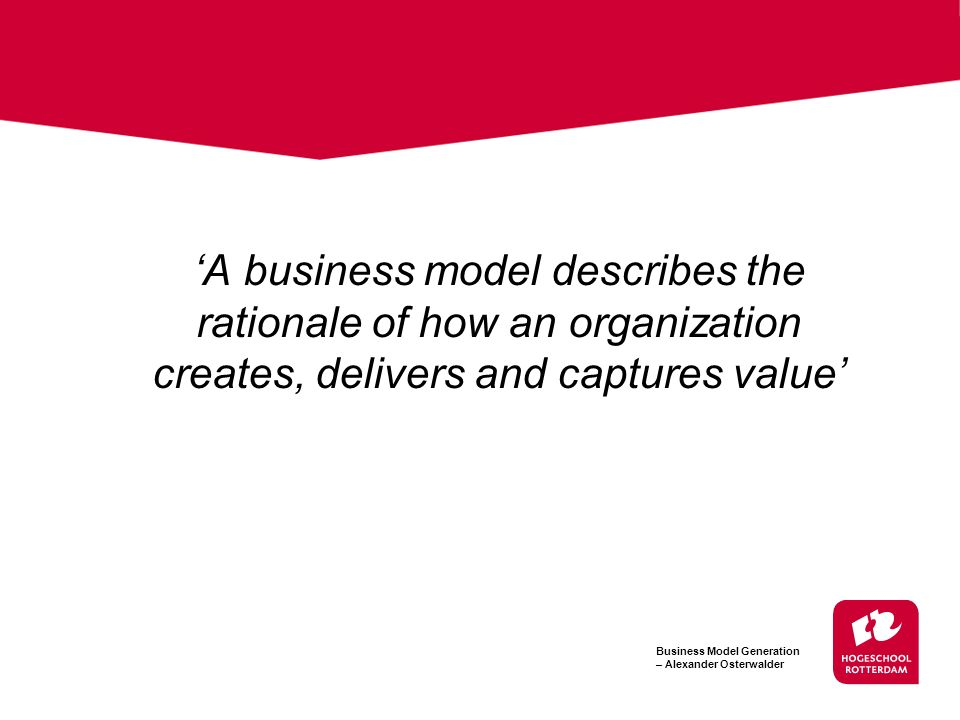 'A business model describes the rationale of how an organization creates, delivers and captures value'