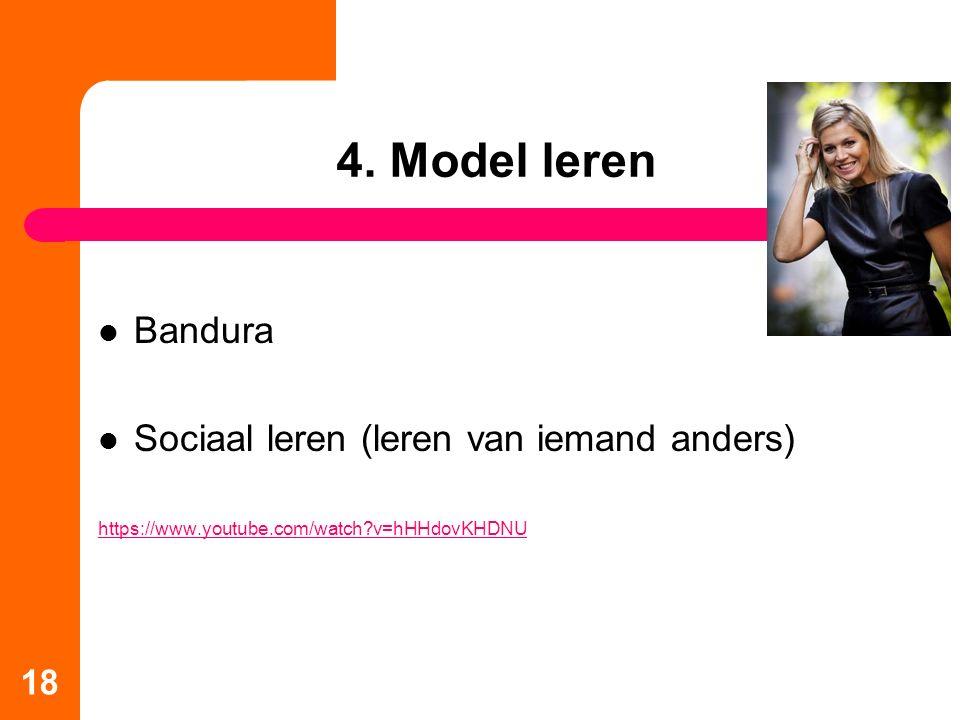 4. Model leren Bandura Sociaal leren (leren van iemand anders)