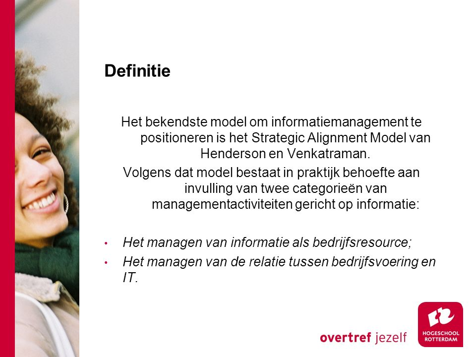 Definitie Het bekendste model om informatiemanagement te positioneren is het Strategic Alignment Model van Henderson en Venkatraman.
