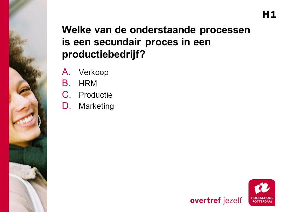 H1 Welke van de onderstaande processen is een secundair proces in een productiebedrijf Verkoop. HRM.