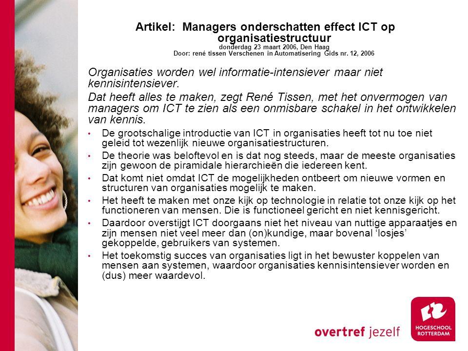 Artikel: Managers onderschatten effect ICT op organisatiestructuur donderdag 23 maart 2006, Den Haag Door: rené tissen Verschenen in Automatisering Gids nr. 12, 2006