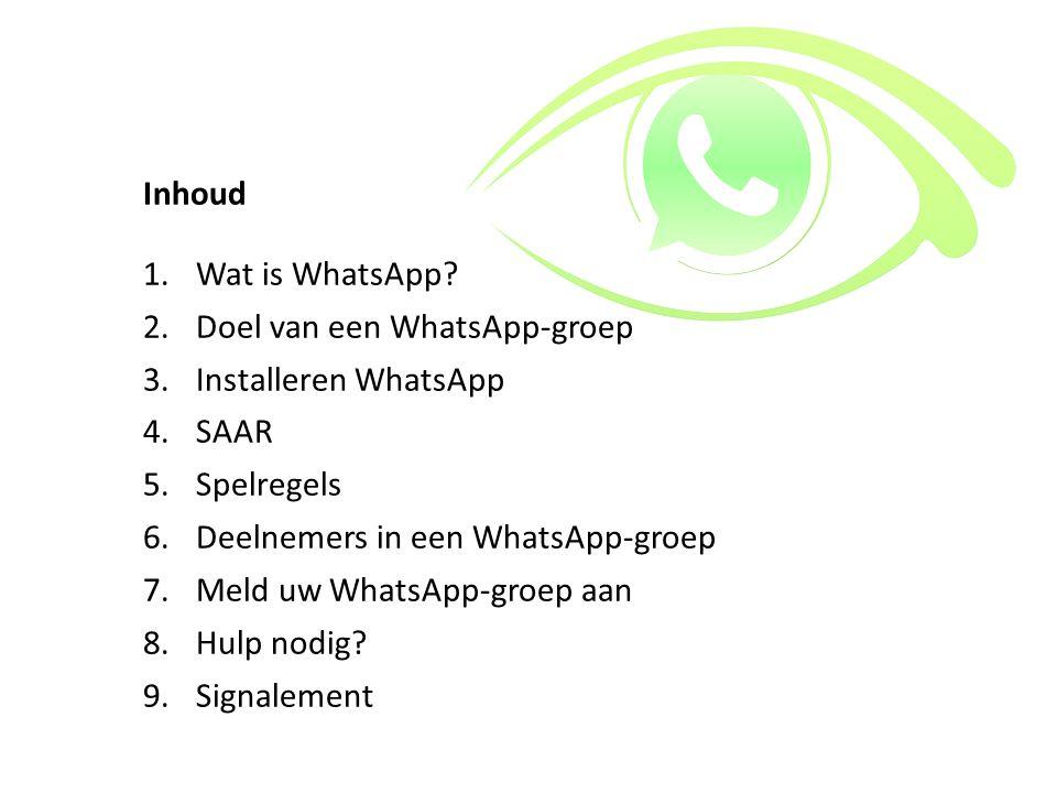 Inhoud Wat is WhatsApp Doel van een WhatsApp-groep. Installeren WhatsApp. SAAR. Spelregels. Deelnemers in een WhatsApp-groep.