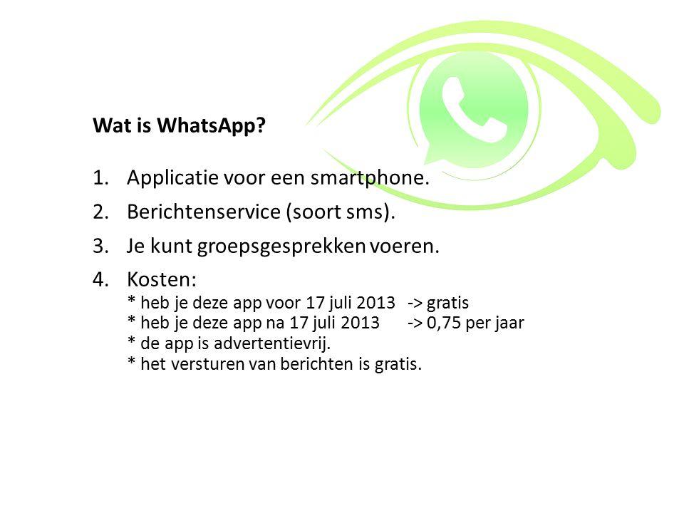 Wat is WhatsApp Applicatie voor een smartphone. Berichtenservice (soort sms). Je kunt groepsgesprekken voeren.