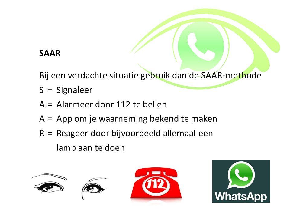 SAAR Bij een verdachte situatie gebruik dan de SAAR-methode. S = Signaleer. A = Alarmeer door 112 te bellen.