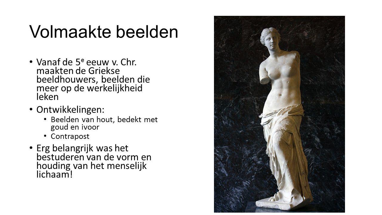 Volmaakte beelden Vanaf de 5e eeuw v. Chr. maakten de Griekse beeldhouwers, beelden die meer op de werkelijkheid leken.