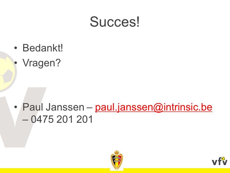 Succes! Bedankt! Vragen Paul Janssen – paul.janssen@intrinsic.be – 0475 201 201 1'