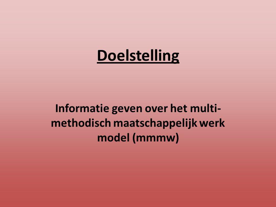 Doelstelling Informatie geven over het multi-methodisch maatschappelijk werk model (mmmw)
