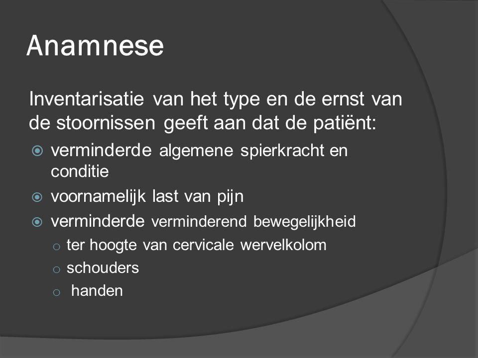 Anamnese Inventarisatie van het type en de ernst van de stoornissen geeft aan dat de patiënt: verminderde algemene spierkracht en conditie.