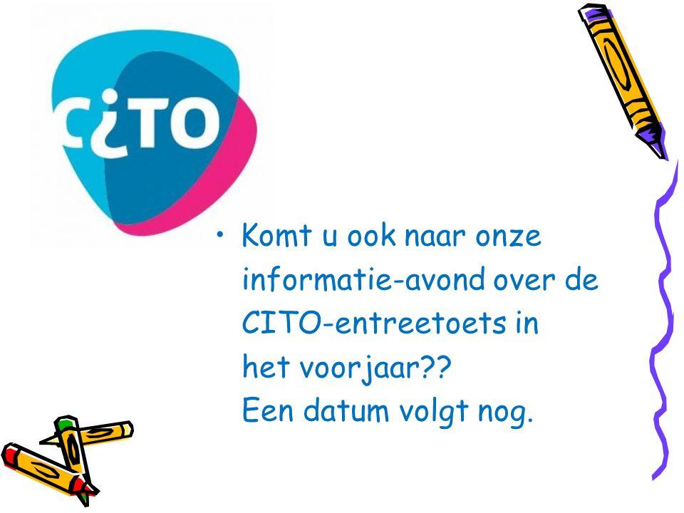 CITO Komt u ook naar onze informatie-avond over de CITO-entreetoets in
