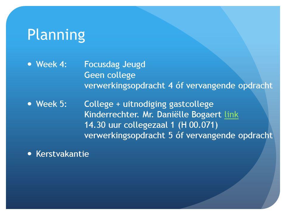 Planning Week 4: Focusdag Jeugd Geen college verwerkingsopdracht 4 óf vervangende opdracht.