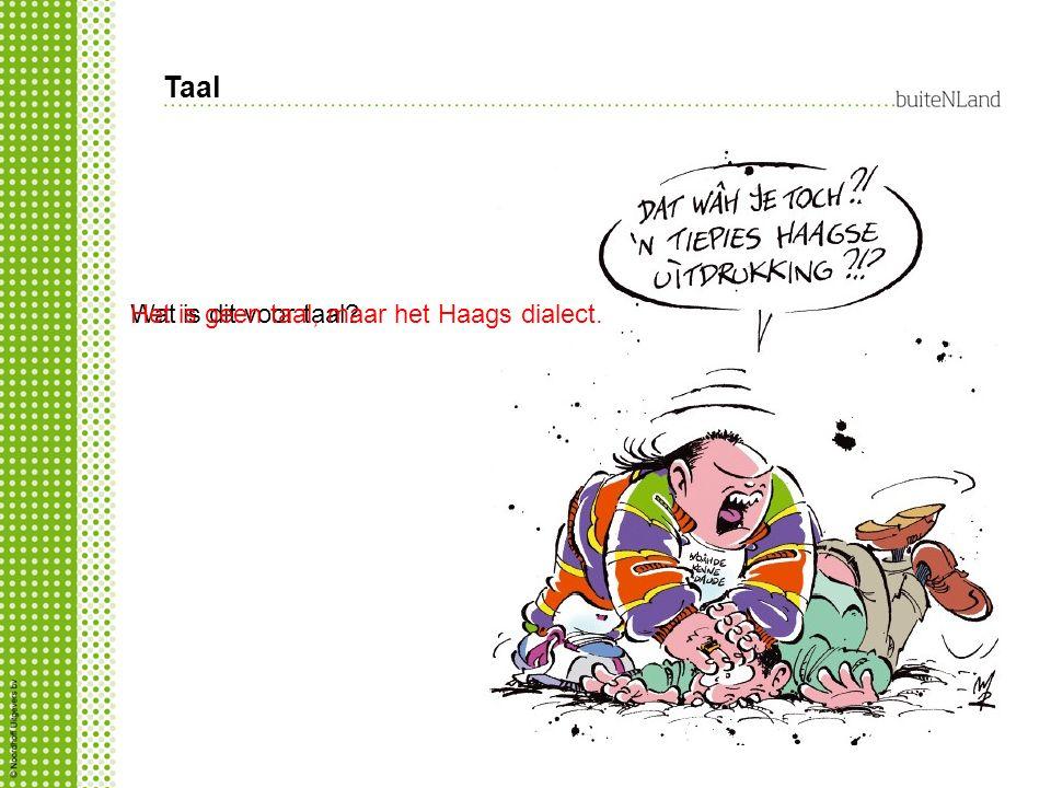 Taal Het is geen taal, maar het Haags dialect. Wat is dit voor taal