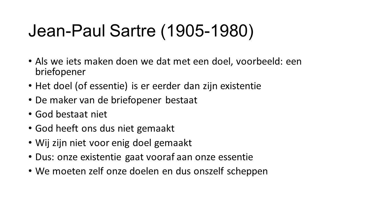 Jean-Paul Sartre (1905-1980) Als we iets maken doen we dat met een doel, voorbeeld: een briefopener.