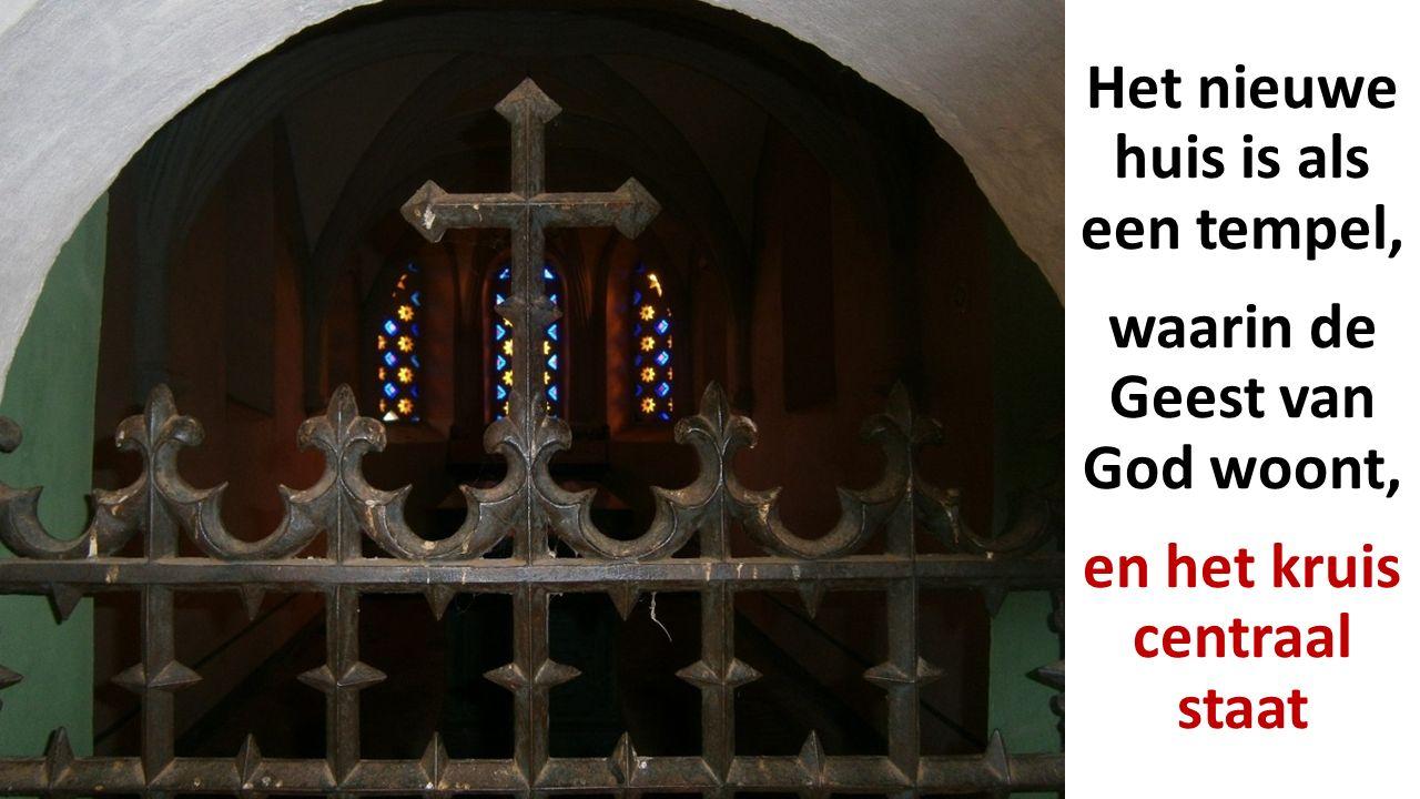 Het nieuwe huis is als een tempel, waarin de Geest van God woont, en het kruis centraal staat