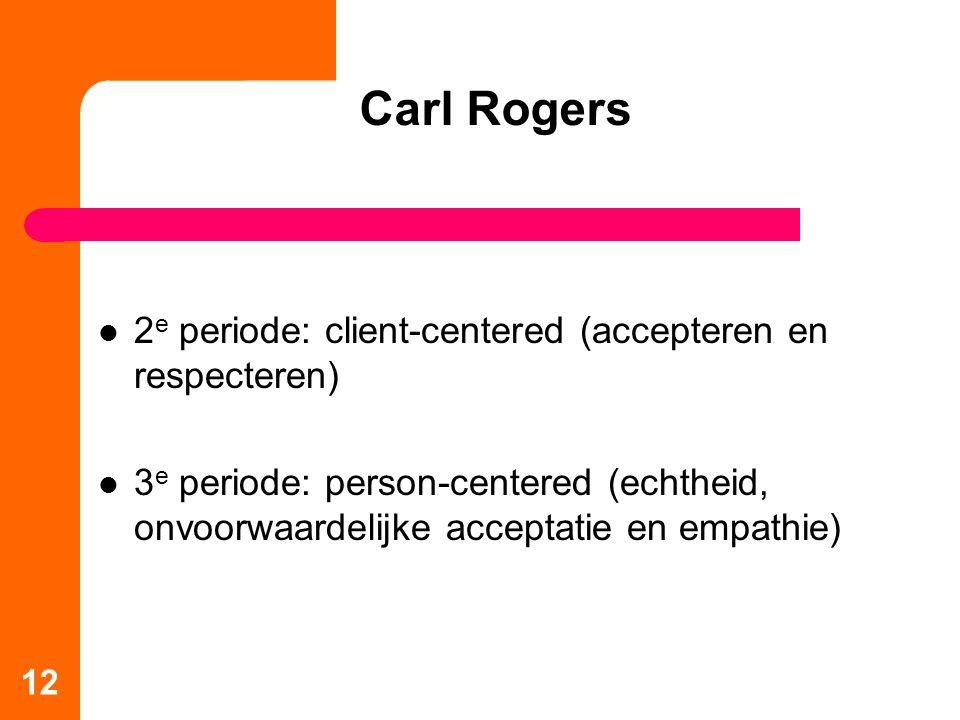 Carl Rogers 2e periode: client-centered (accepteren en respecteren)