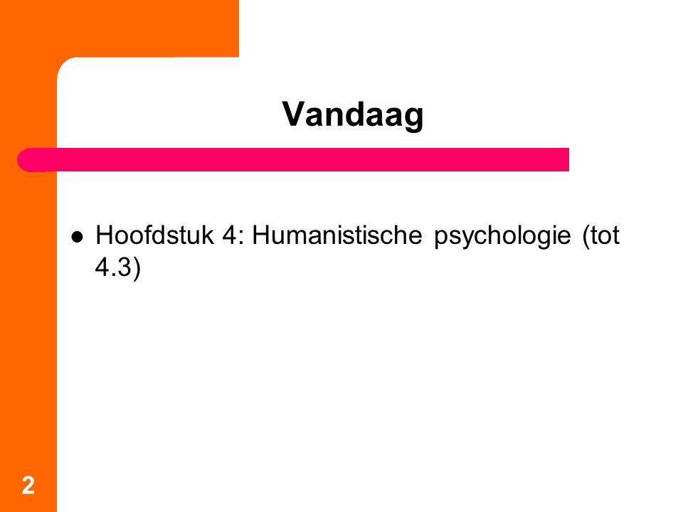 Vandaag Hoofdstuk 4: Humanistische psychologie (tot 4.3)