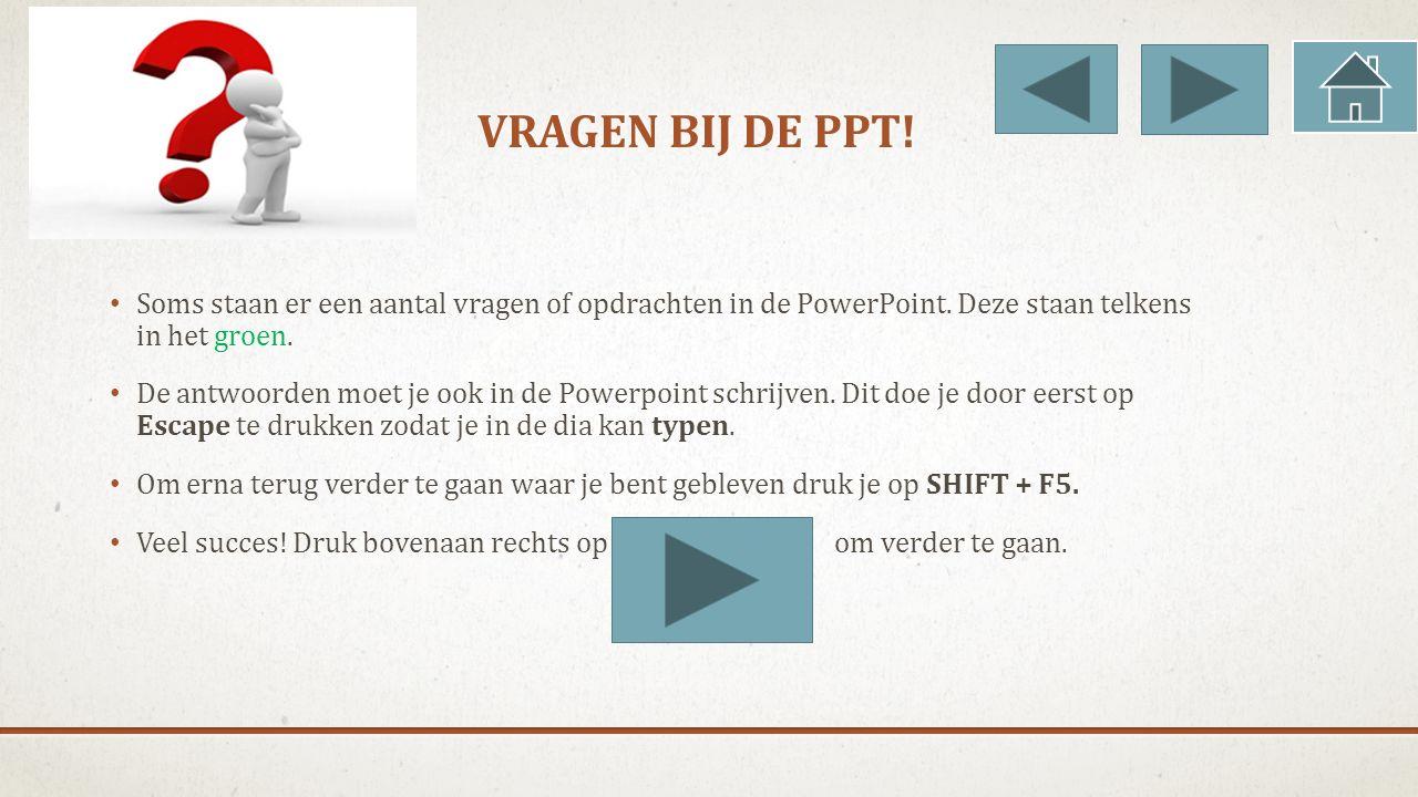 Vragen bij de ppt! Soms staan er een aantal vragen of opdrachten in de PowerPoint. Deze staan telkens in het groen.