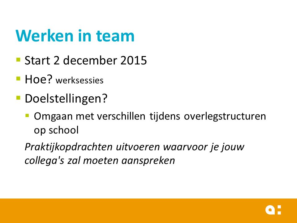 Werken in team Start 2 december 2015 Hoe werksessies Doelstellingen