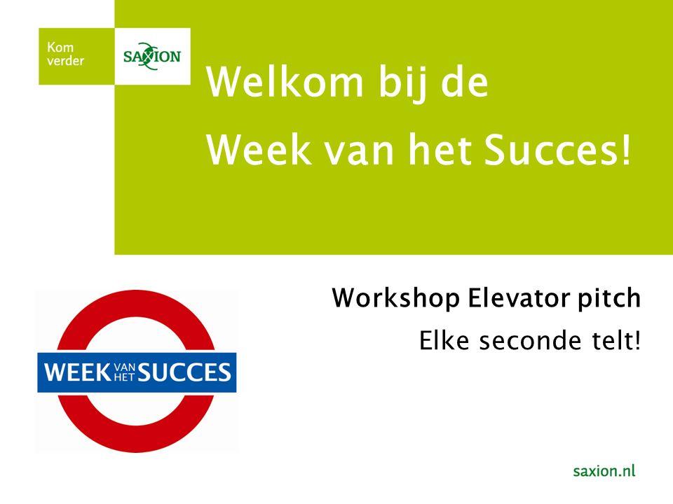 Welkom bij de Week van het Succes! Workshop Elevator pitch