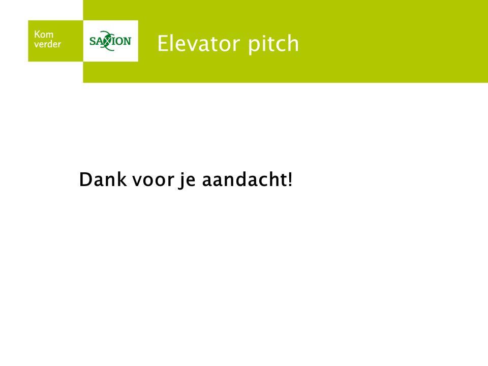 Elevator pitch Dank voor je aandacht!