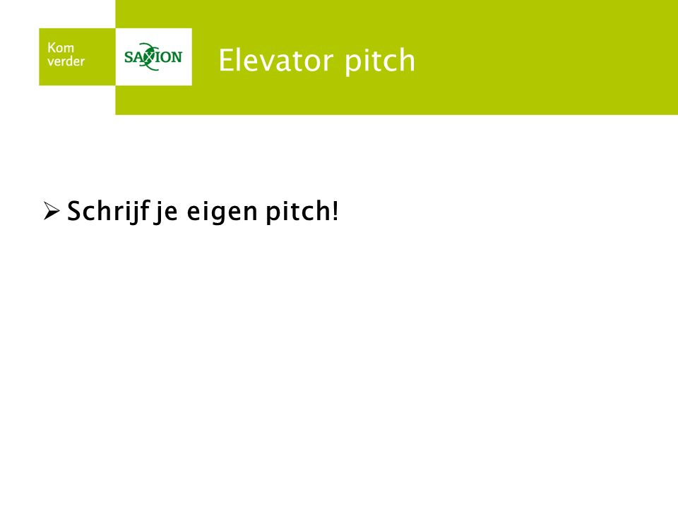 Elevator pitch Schrijf je eigen pitch!