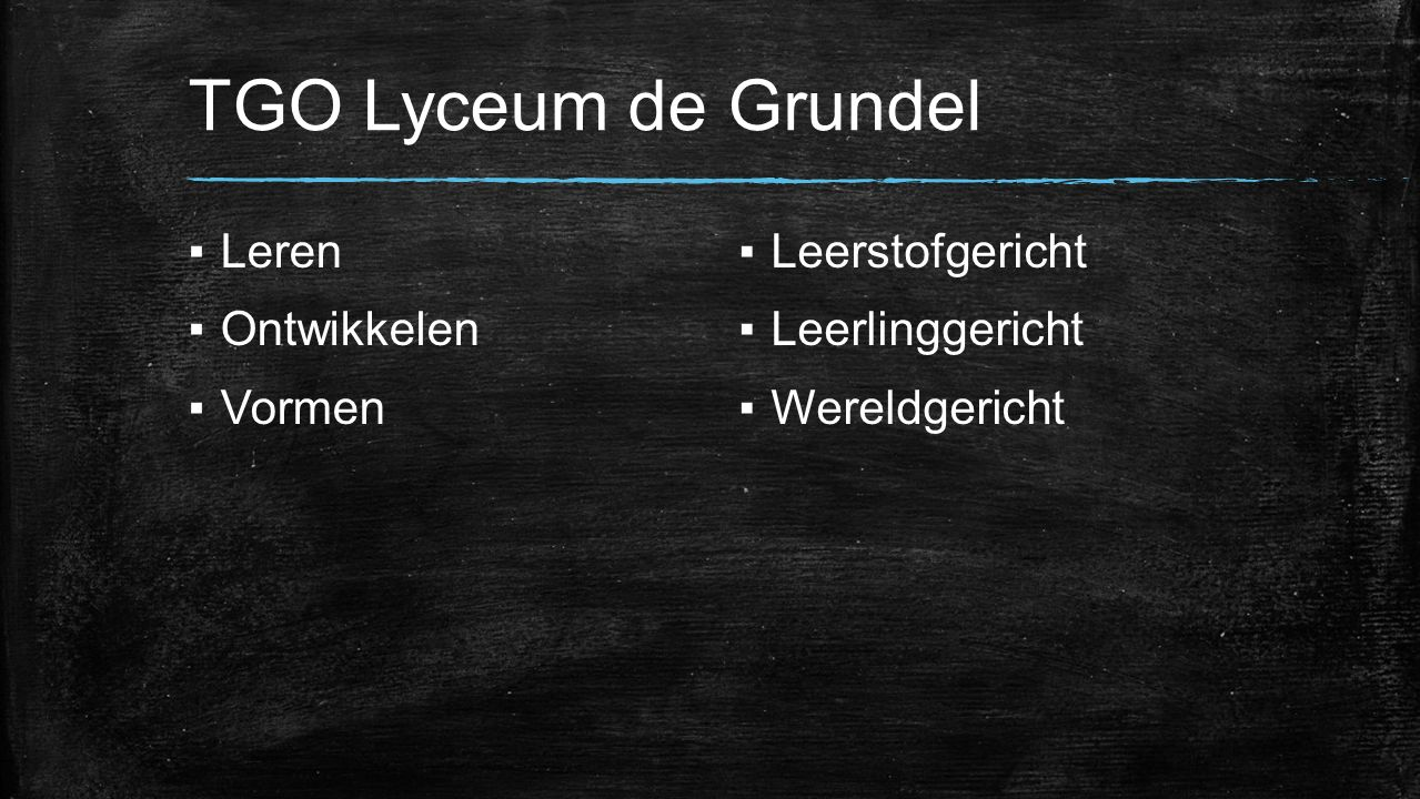 TGO Lyceum de Grundel Leren Ontwikkelen Vormen Leerstofgericht