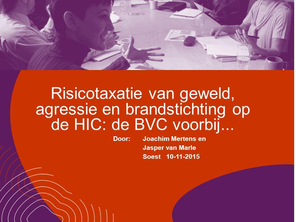 Risicotaxatie van geweld, agressie en brandstichting op de HIC: de BVC voorbij...