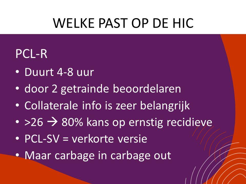 WELKE PAST OP DE HIC PCL-R Duurt 4-8 uur door 2 getrainde beoordelaren