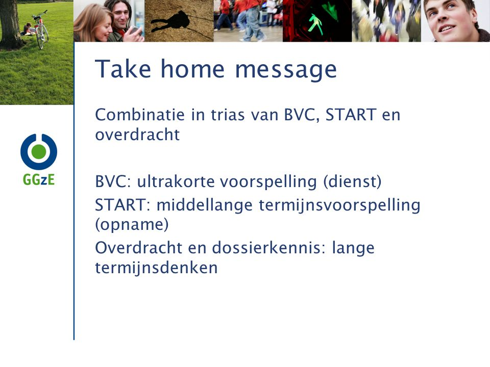 Take home message Combinatie in trias van BVC, START en overdracht