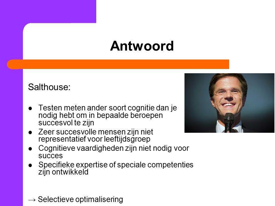 Antwoord Salthouse: Testen meten ander soort cognitie dan je nodig hebt om in bepaalde beroepen succesvol te zijn.