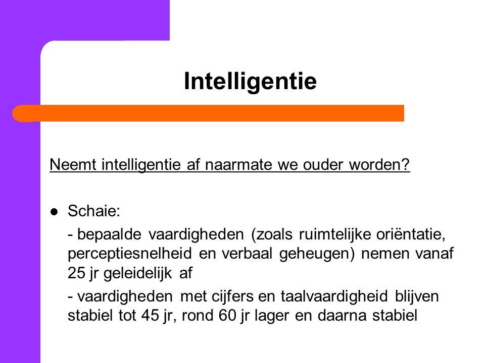 Intelligentie Neemt intelligentie af naarmate we ouder worden Schaie: