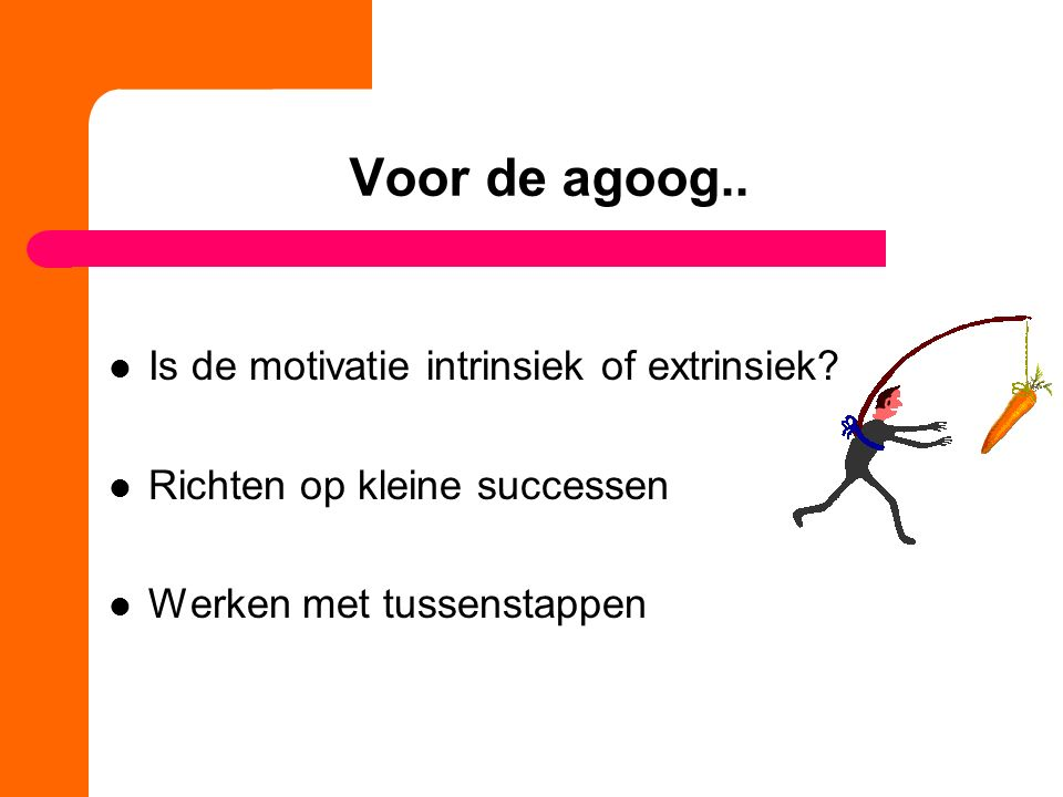 Voor de agoog.. Is de motivatie intrinsiek of extrinsiek
