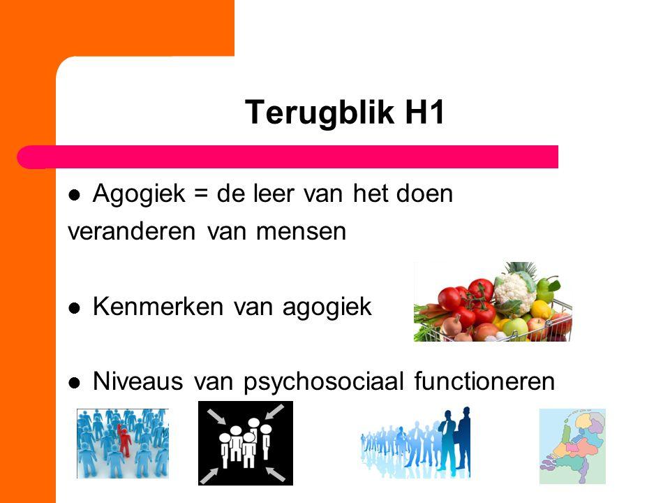 Terugblik H1 Agogiek = de leer van het doen veranderen van mensen