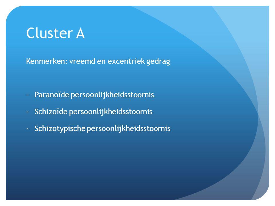 Cluster A Kenmerken: vreemd en excentriek gedrag