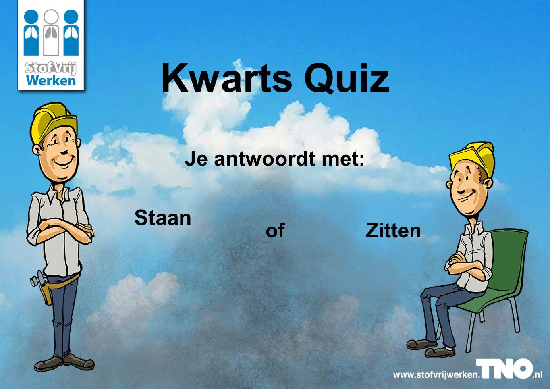 Kwarts Quiz Staan Je antwoordt met: of Zitten