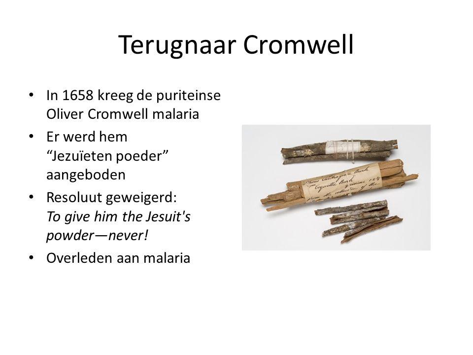 Terugnaar Cromwell In 1658 kreeg de puriteinse Oliver Cromwell malaria