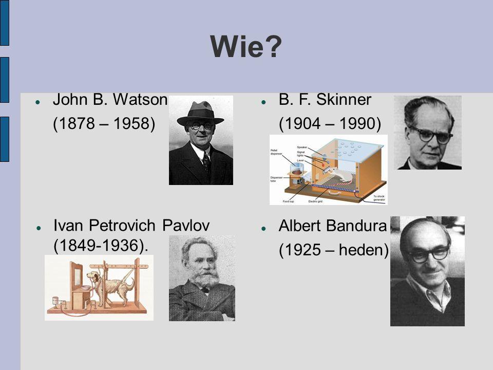 Wie John B. Watson (1878 – 1958) B. F. Skinner (1904 – 1990)