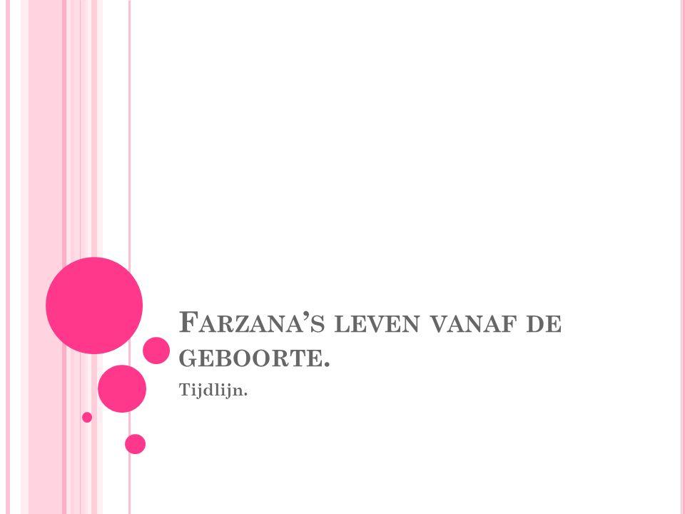 Farzana's leven vanaf de geboorte.